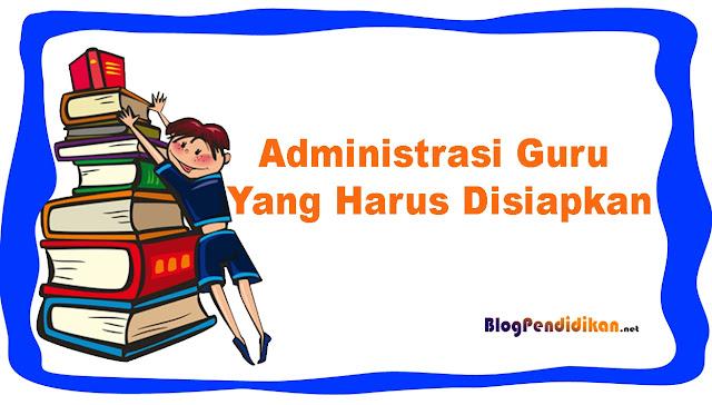 Apa Saja Kelengkapan Administrasi Guru Yang Harus Disiapkan, Lihat Contohnya