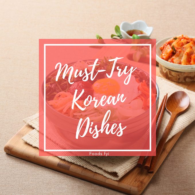 Must Try Korean Dishes