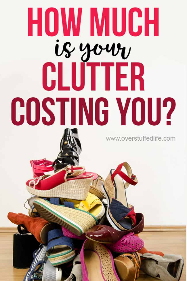 The negative effects of clutter cost you a lot—knowing how much clutter is costing you will help you keep the clutter out of your home and your life.