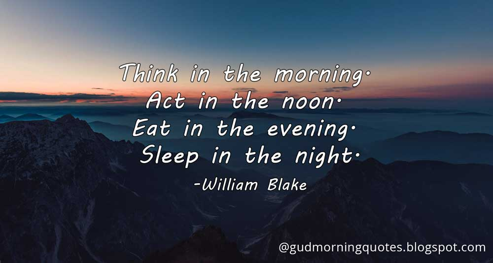 Think In The Morning Act In The Noon Eat In The Evening Sleep In