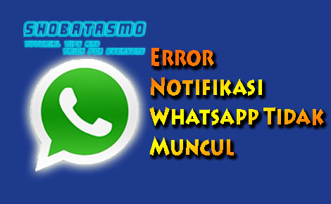 Error Notifikasi Whatsapp Tidak Muncul
