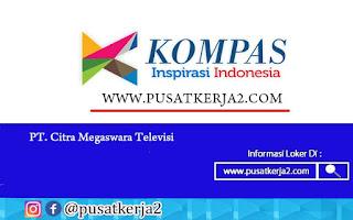 Lowongan Kerja SMA SMK D3 S1 Agustus 2020 di PT Kompas Tv