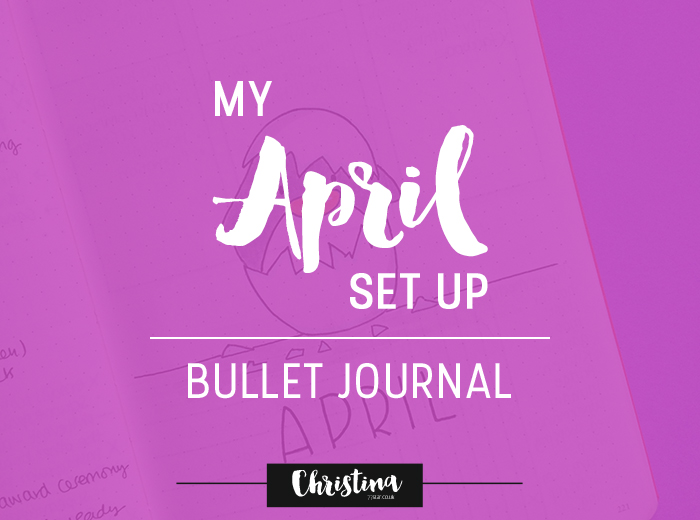 Sharing the pages/spreads I've created for the month of April in my bullet journal - www.christina77star.co.uk