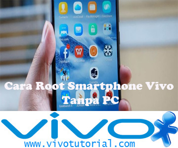 Cara Root Smartphone Vivo Tanpa PC
