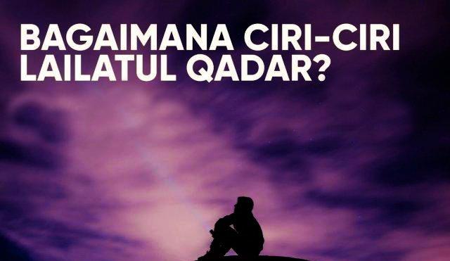 Ciri-ciri Malam Lailatul Qadar Menurut Al Quran dan Keistimewaan Orang Yang Mendapatkannya