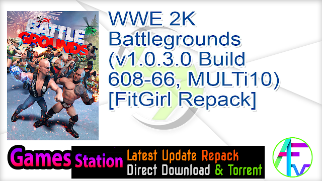 WWE 2K Battlegrounds (v1.0.3.0 Build 608-66, MULTi10) [FitGirl Repack, Selective Download – from 3.4 GB]