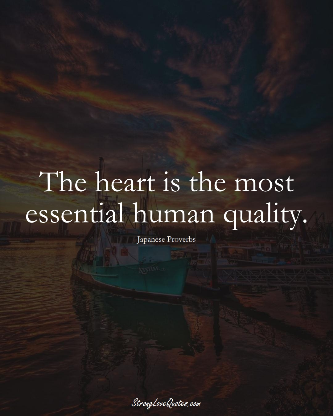 The heart is the most essential human quality. (Japanese Sayings);  #AsianSayings