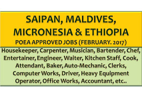 The following are jobs approved by POEA for deployment to Saipan, Maldives, Micronesia, and Ethiopia. Job applicants may contact the recruitment agency assigned to inquire for further information or to apply online for the job.  We are not affiliated to any of these recruitment agencies.   As per POEA, there should be no placement fee for domestic workers and seafarers. For jobs that are not exempted from placement fee, the placement fee should not exceed the one month equivalent of salary offered for the job. We encourage job applicant to report to POEA any violation of this rule.