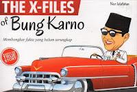 Judul Buku : The X-Files of Bung Karno – Membongkar faktar yang belum terungkap