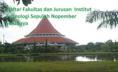 Daftar fakultas jurusan program studi, magister, sarjana, diploma, strata  Institut Teknologi Sepuluh Nopember Surabaya Terbaru terlengkap