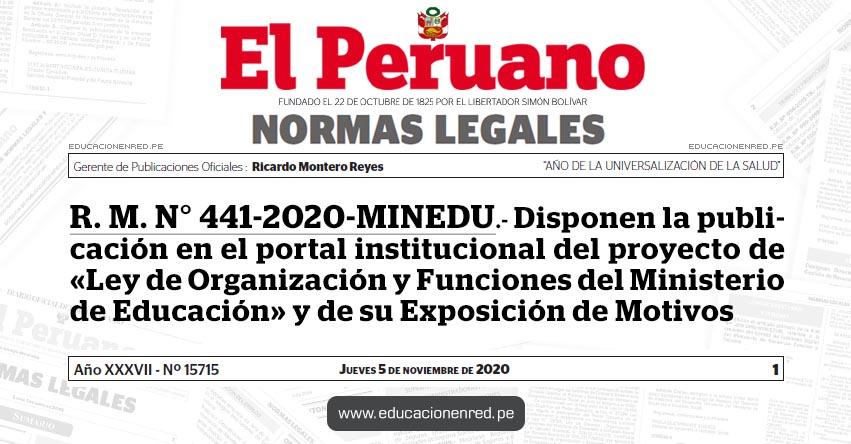 R. M. N° 441-2020-MINEDU.- Disponen la publicación en el portal institucional del proyecto de «Ley de Organización y Funciones del Ministerio de Educación» y de su Exposición de Motivos
