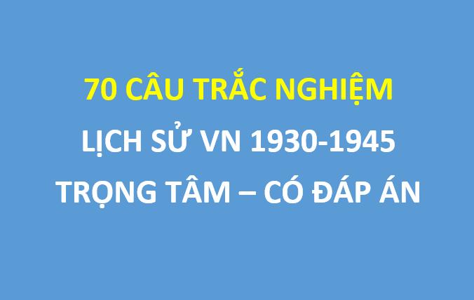 70 câu trắc nghiệm lịch sử Việt Nam giai đoạn 1930-1945 trọng tâm ôn thi thpt quốc gia