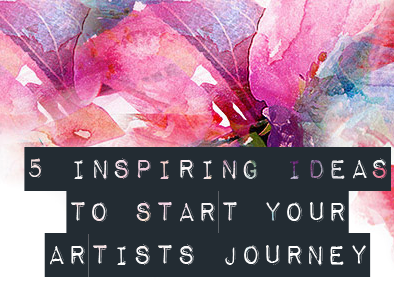 5 Inspiring Ideas to Start Your Artists Journey
