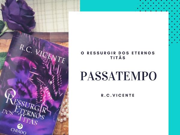 | Passatempo #3| O Ressurgir dos Eternos Titãs de R.C.Vicente