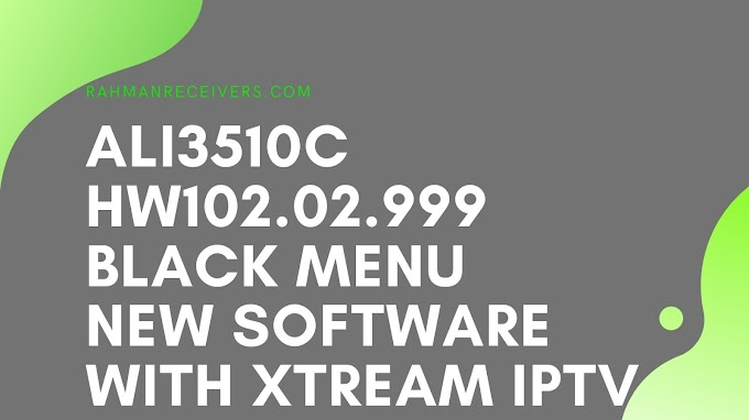 ALI 3510C HW102.02.999 BLACK MENU NEW SOFTWARE WITH XTREAM IPTV 16 MARCH 2020