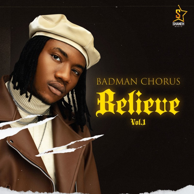 "Badman Chorus – ""Believe EP"" + ""So Fine Video"" #Arewapublisize"