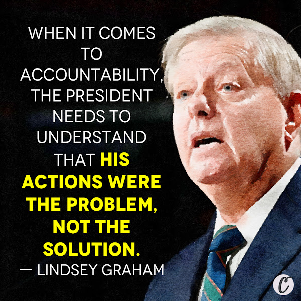 When it comes to accountability, the president needs to understand that his actions were the problem, not the solution. — Republican Sen. Lindsey Graham