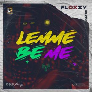 MUSIC: Floxzy – Lemme Be Me