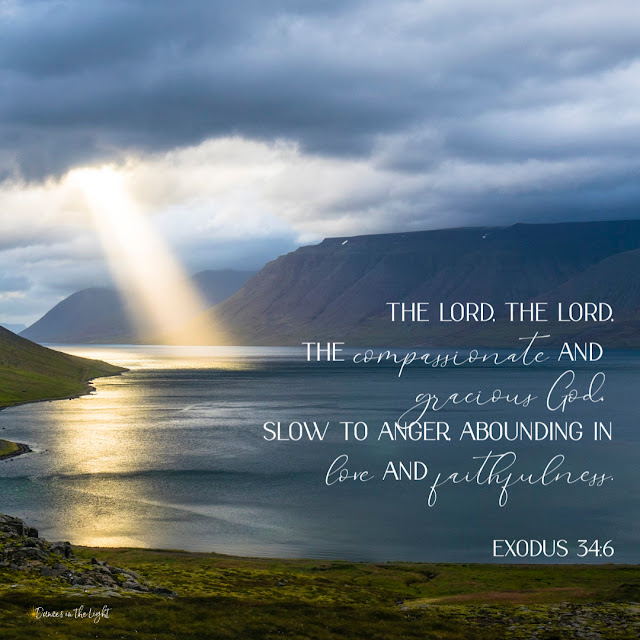The Lord, the Lord, the compassionate and gracious God, slow to anger, abounding in love and faithfulness.