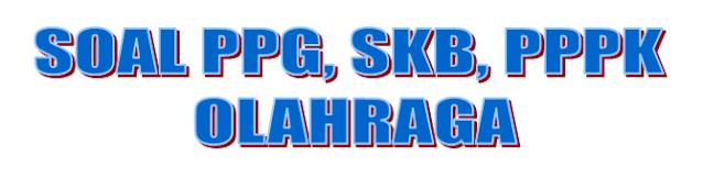 20 Soal PPG, SKB, PPPK Olahraga Lengkap Dengan Kunci Jawaban