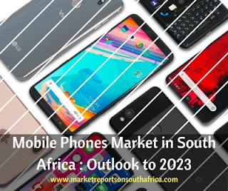 Market Report On South Africa, Market Research Report, Mobile Phones Market, Mobile Phones Market Outlook, Mobile Phones Market Trends, South Africa Mobile Phones Market Research Report, Mobile Phones Market Forecast, Mobile Phones Industry By Product, Mobile Phones Industry By Region, Mobile Phones Industry Report, Mobile Phones Industry Study, Mobile Phones Industry Size,  Mobile Phones Market Type, Mobile Phones Market Share, Mobile Phones Market Analysis, Mobile Phones Market Growth, Mobile Phones Market Value