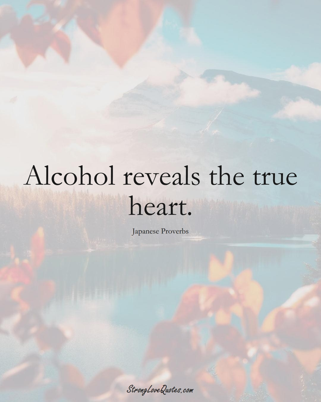 Alcohol reveals the true heart. (Japanese Sayings);  #AsianSayings