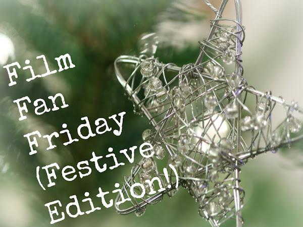 Film Fan Friday - Festive Edition!