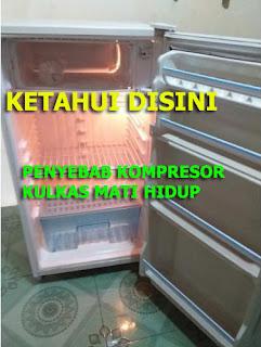 penyebab kompresor kulkas 1 pintu mati hidup
