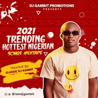 MIXTAPE: DJ Gambit – 2021 Trending Hottest Nigerian Songs Mix   @iamdjgambit