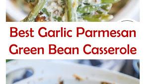 The Best Garlic Parmesan Green Bean Casserole