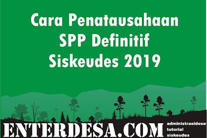Cara Penatausahaan SPP Definitif Siskeudes 2019