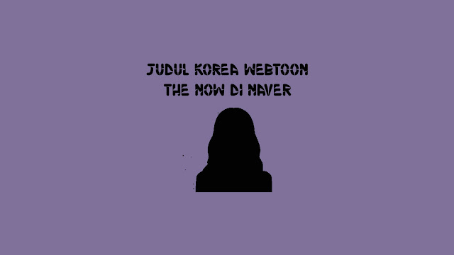 Judul Korea Webtoon The Now di Naver