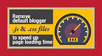 How to Remove Unused Javascript and CSS files in Blogger