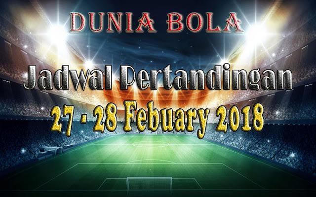 Jadwal Pertandingan Sepak Bola Tanggal 27 - 28 February 2018