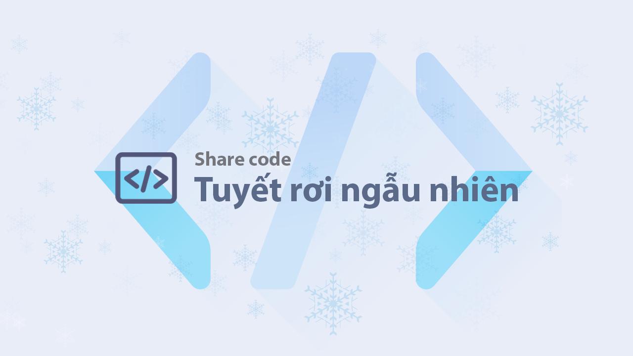 Share code hiệu ứng tuyết rơi ngẫu nhiên trang trí Noel cho blog/website