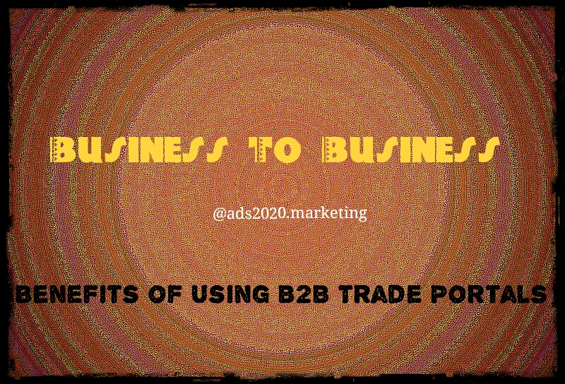 10 most sought after Benefits of B2B Trade Portals for Busines