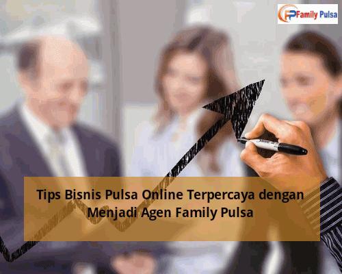 Tips Bisnis Pulsa Online Terpercaya dengan Menjadi Agen Family Pulsa