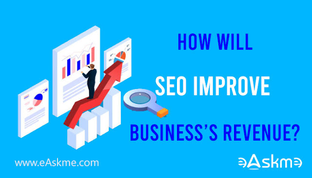 How Will SEO Improve Your Business's Revenue?: eAskme