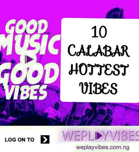 10. Calabar's Hottest Vibe (See List )