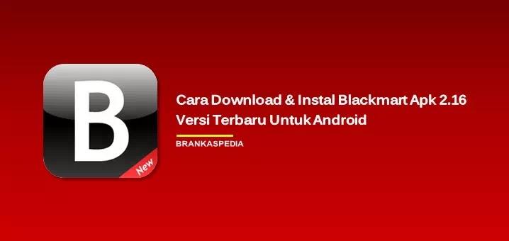 Cara Download dan Instal Blackmart Apk 2.16 versi terbaru (Android)