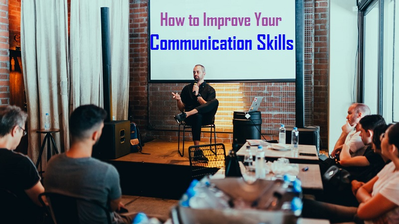 How to Improve Your Communication Skills: 20 Effective Communication Techniques