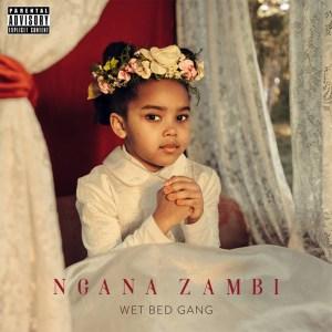 Wet Bed Gang - Ngana Zambi (Álbum) [Baixar]