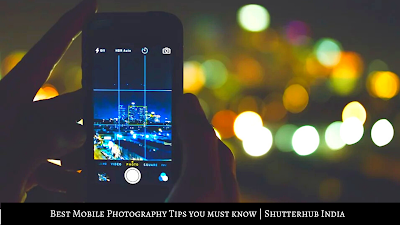 Best Mobile Photography Tips you must know | Shutterhub India