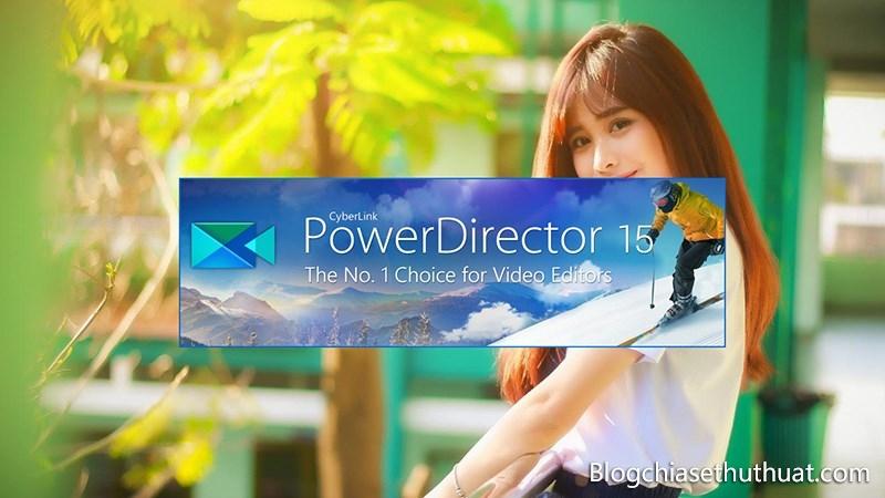 Tải ngay phần mềm biên tập video CyberLink PowerDirector 15 miễn phí bản quyền 11 triệu VNĐ