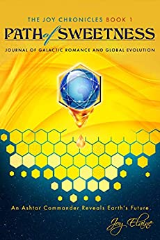 Path of Sweetness: Journal of Galactic Romance and Global Evolution (The Joy Chronicles Book 1) - non-fiction book by Joy Elaine