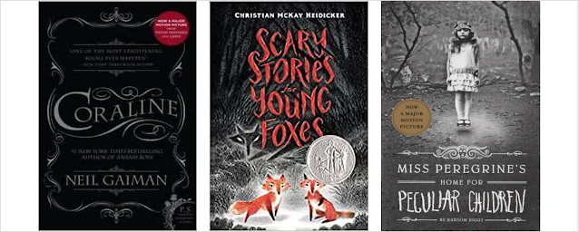 Cover images of Coraline, Miss Peregrine's Home for Peculiar Children, and Scary Stories for Young Foxes