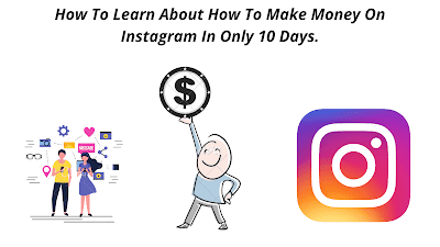 How To Learn About How To Make Money On Instagram In Only 10 Days.