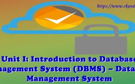 Unit I: Introduction to Database Management System (DBMS) – Database Management System