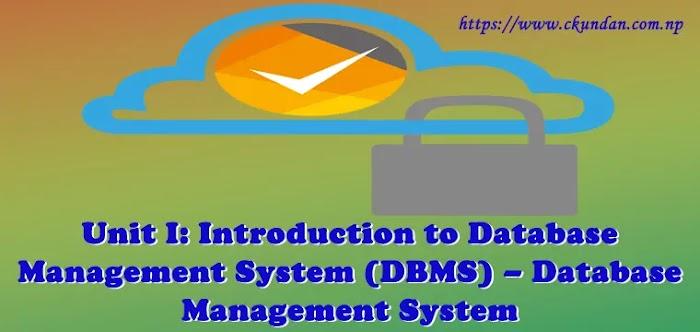 Unit I: Introduction to Database Management System (DBMS) – Database Management System