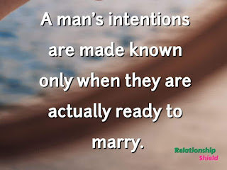 A man's intentions are made known only when they are actually ready to marry.